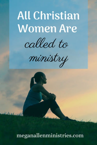 All Christian Women Are Called to Ministry
