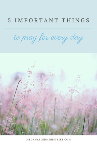 List of 5 Things to Pray for Daily