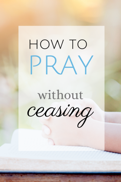 Tips for how to pray without ceasing